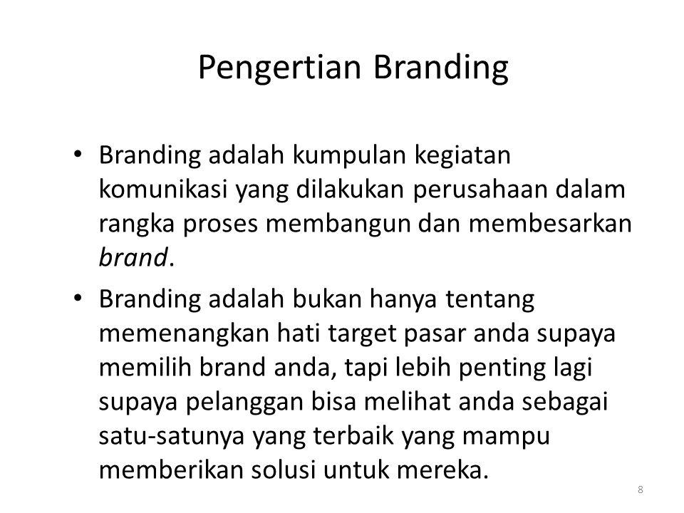 Pengertian Branding Branding adalah kumpulan kegiatan komunikasi yang dilakukan perusahaan dalam rangka proses membangun dan membesarkan brand.
