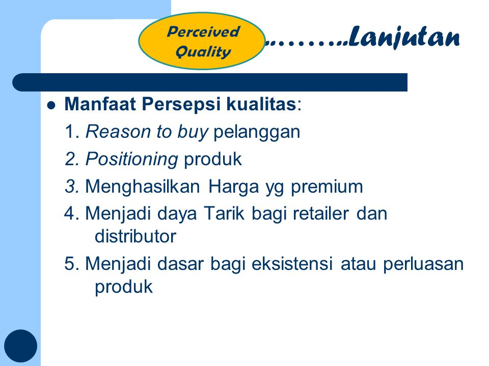 ..……..Lanjutan Manfaat Persepsi kualitas: 1. Reason to buy pelanggan
