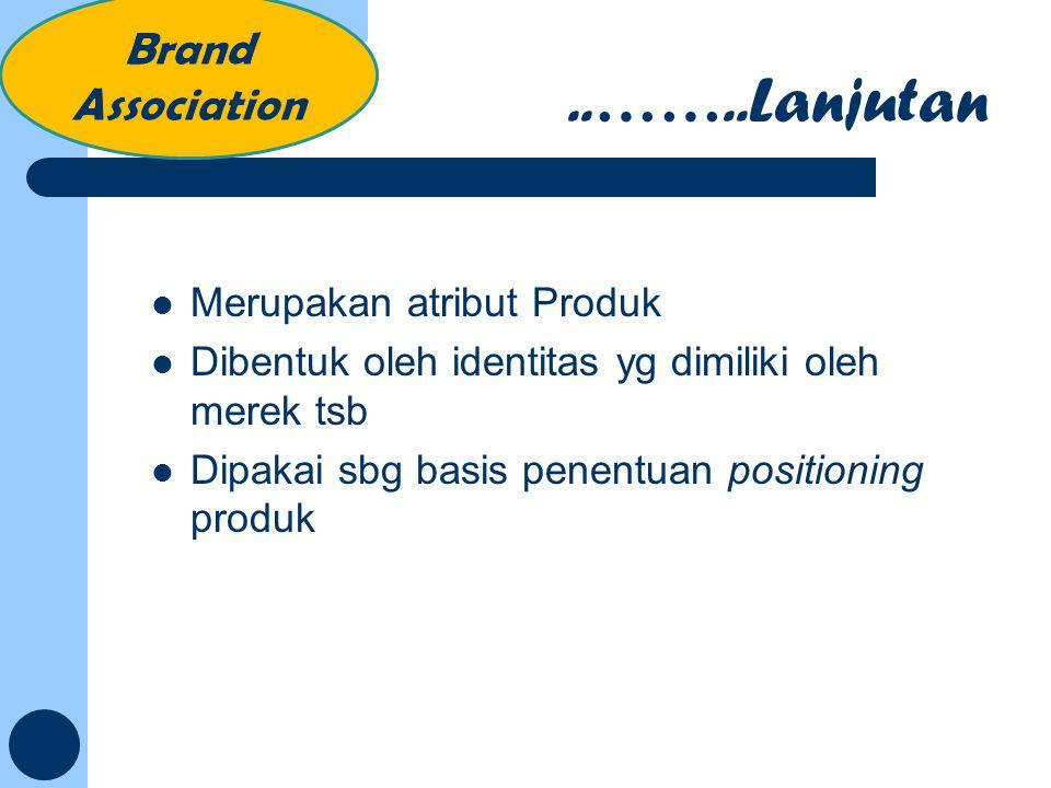 ..……..Lanjutan Brand Association Merupakan atribut Produk