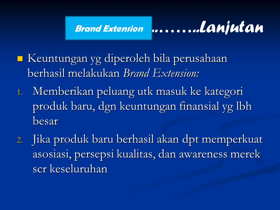..……..Lanjutan Brand Extension. Keuntungan yg diperoleh bila perusahaan berhasil melakukan Brand Extension: