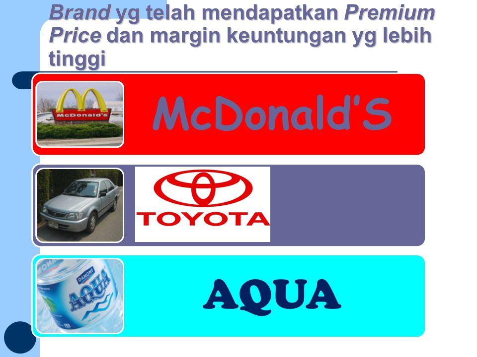 Brand yg telah mendapatkan Premium Price dan margin keuntungan yg lebih tinggi