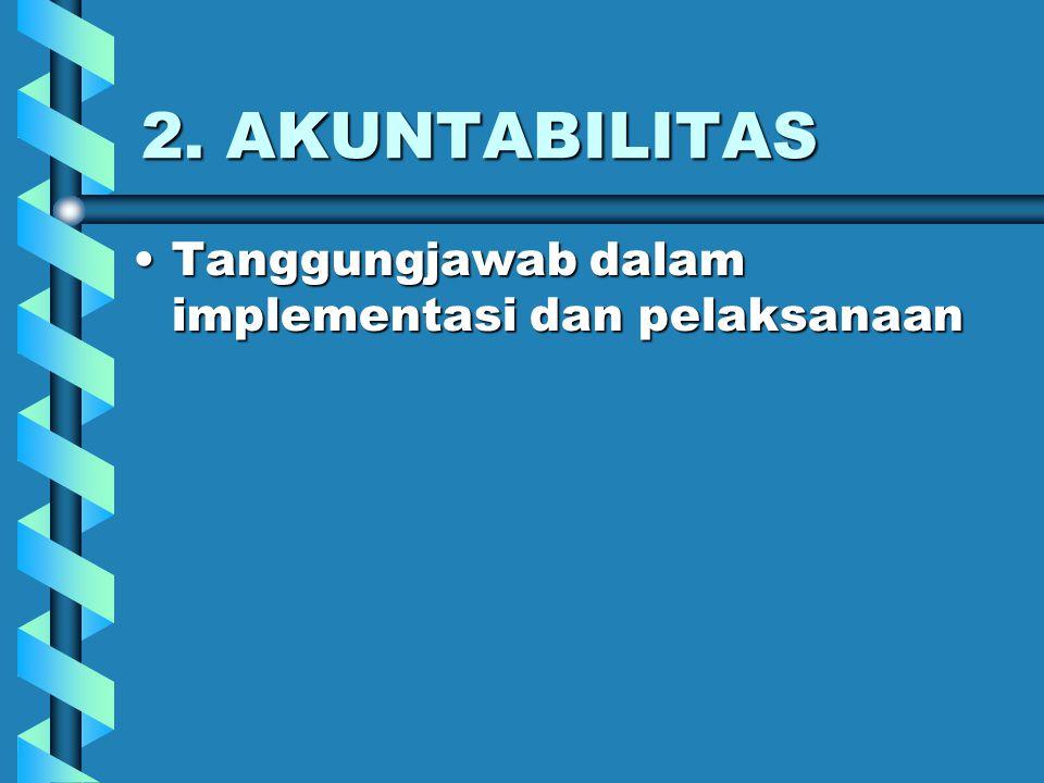 2. AKUNTABILITAS Tanggungjawab dalam implementasi dan pelaksanaan