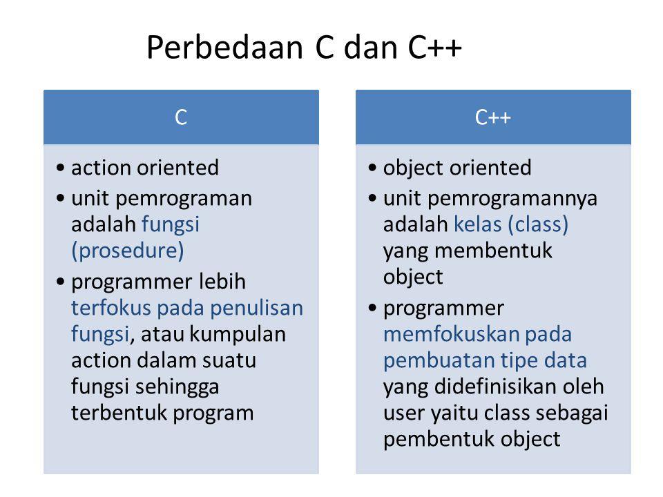 Perbedaan C dan C++ C action oriented