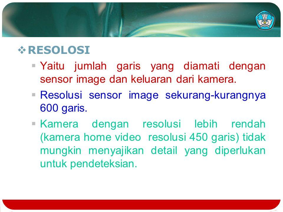 RESOLOSI Yaitu jumlah garis yang diamati dengan sensor image dan keluaran dari kamera. Resolusi sensor image sekurang-kurangnya 600 garis.