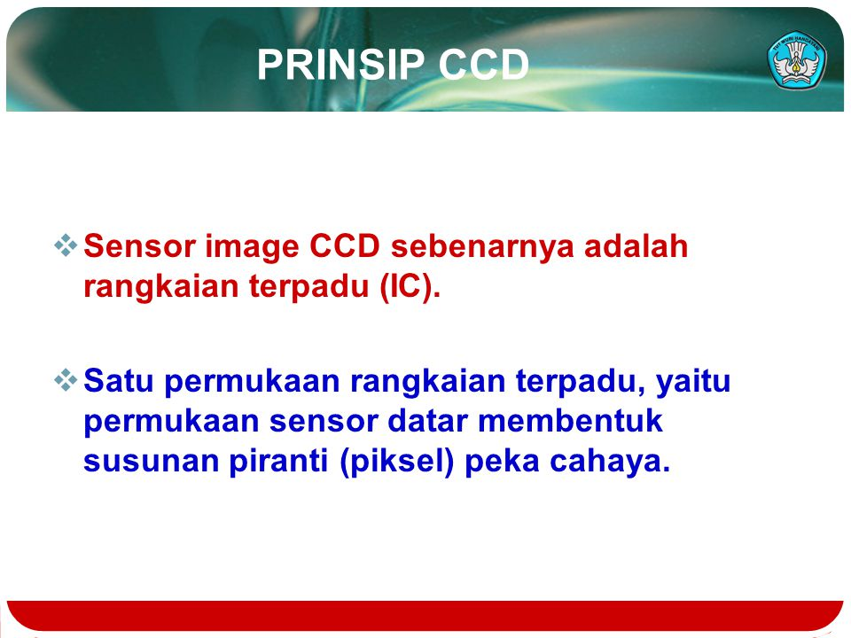 PRINSIP CCD Sensor image CCD sebenarnya adalah rangkaian terpadu (IC).