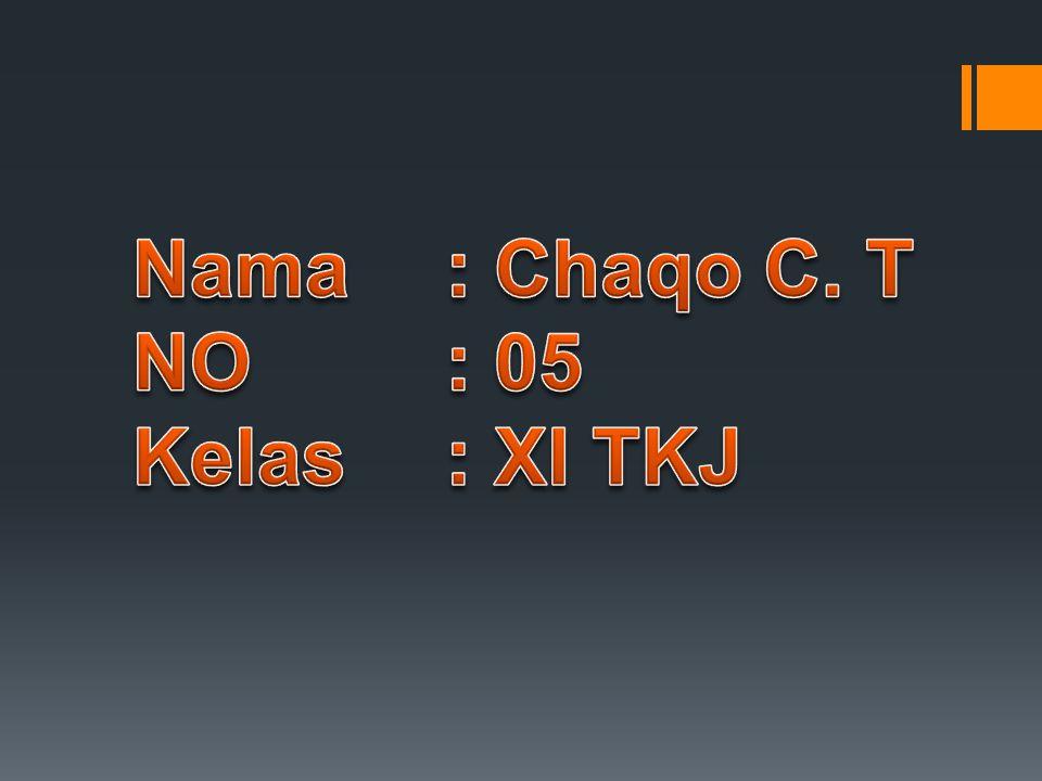 Nama : Chaqo C. T NO : 05 Kelas : XI TKJ