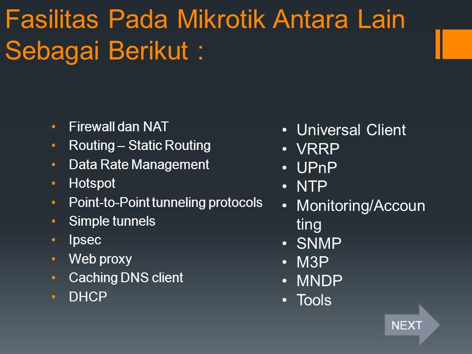 Fasilitas Pada Mikrotik Antara Lain Sebagai Berikut :