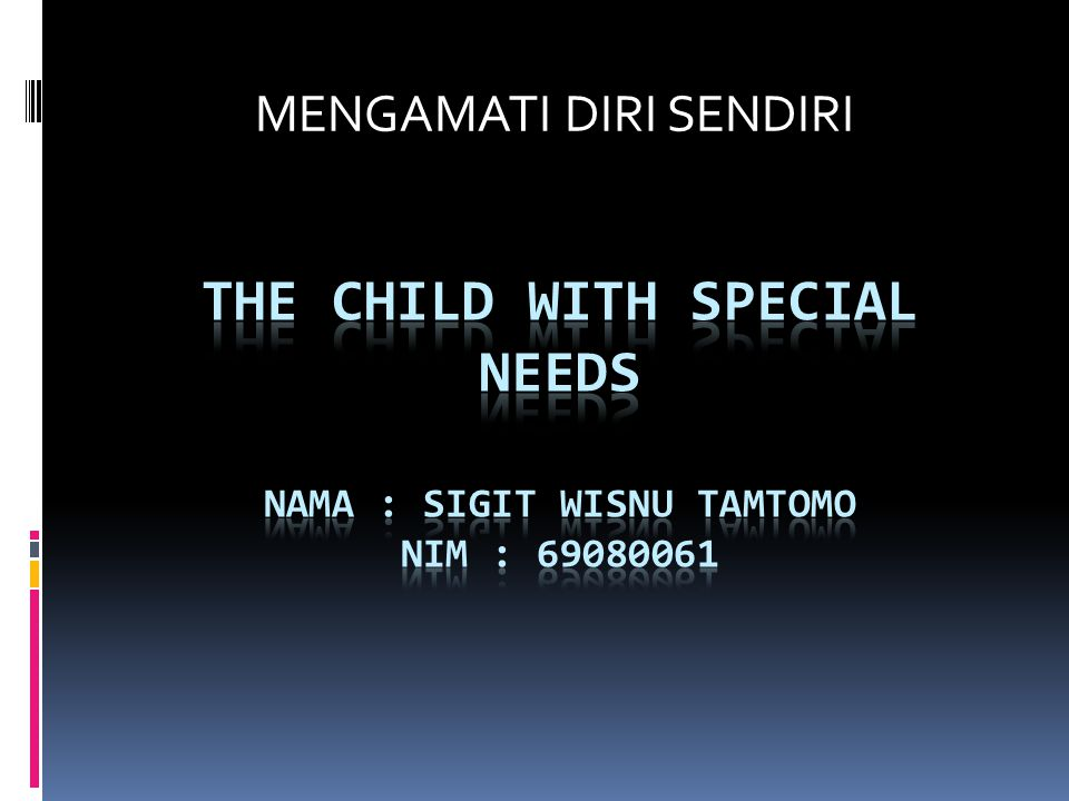 THE CHILD WITH SPECIAL NEEDS Nama : sigit wisnu tamtomo nim : 69080061