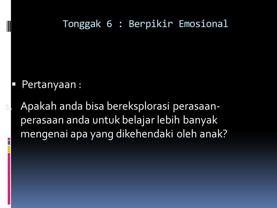 Tonggak 6 : Berpikir Emosional