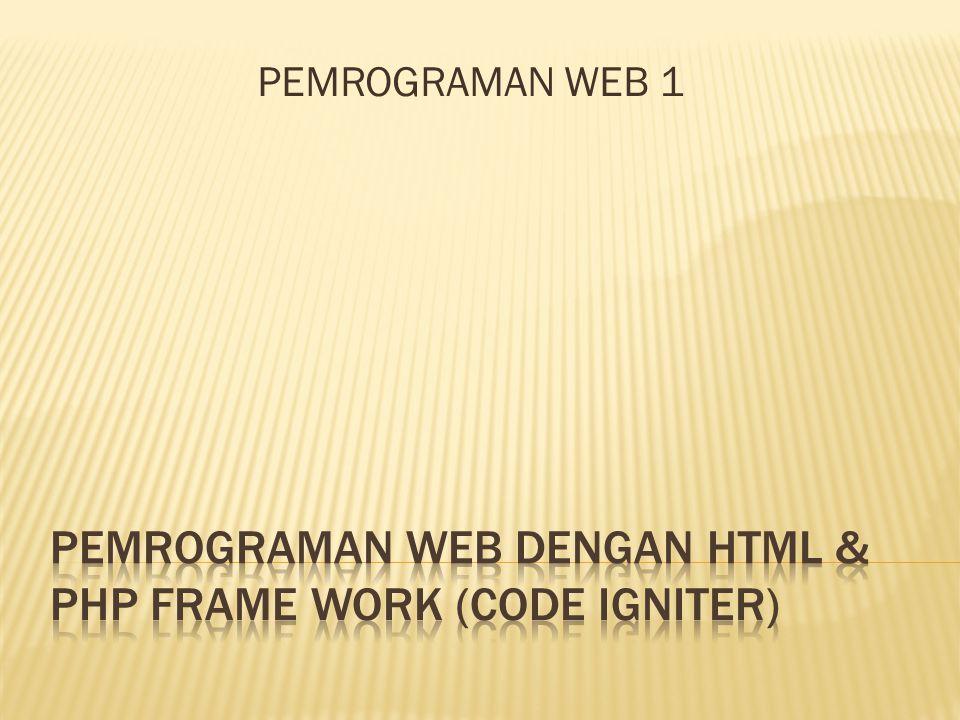 PEMROGRAMAN WEB DENGAN HTML & php frame work (code igniter)