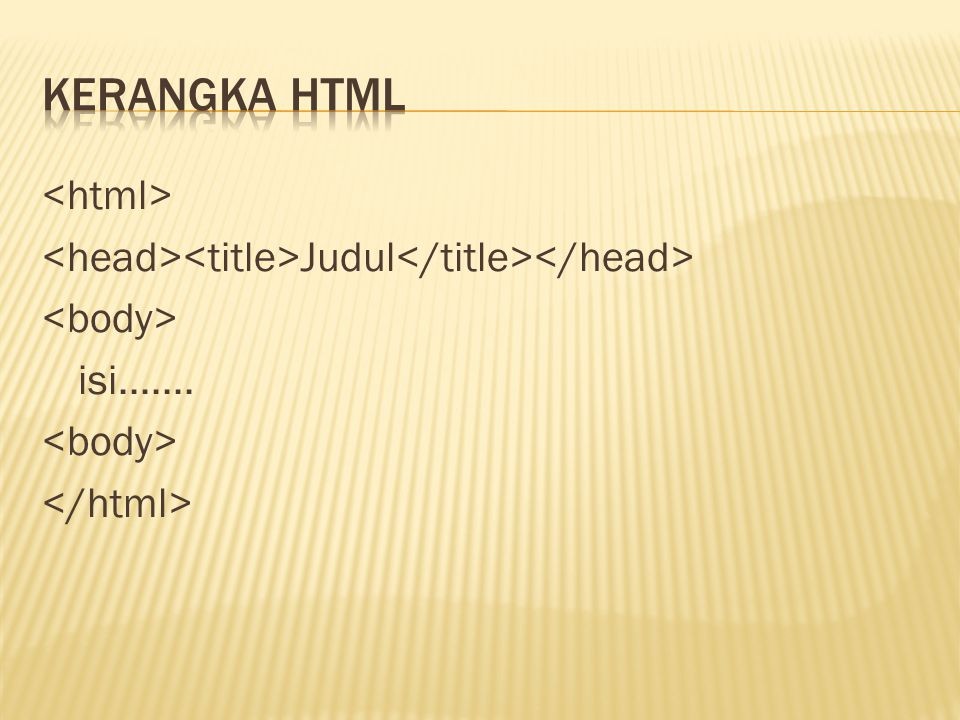 Kerangka html <html> <head><title>Judul</title></head> <body> isi....... </html>