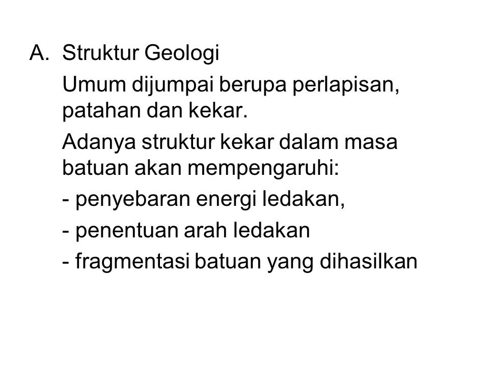A. Struktur Geologi Umum dijumpai berupa perlapisan, patahan dan kekar. Adanya struktur kekar dalam masa batuan akan mempengaruhi: