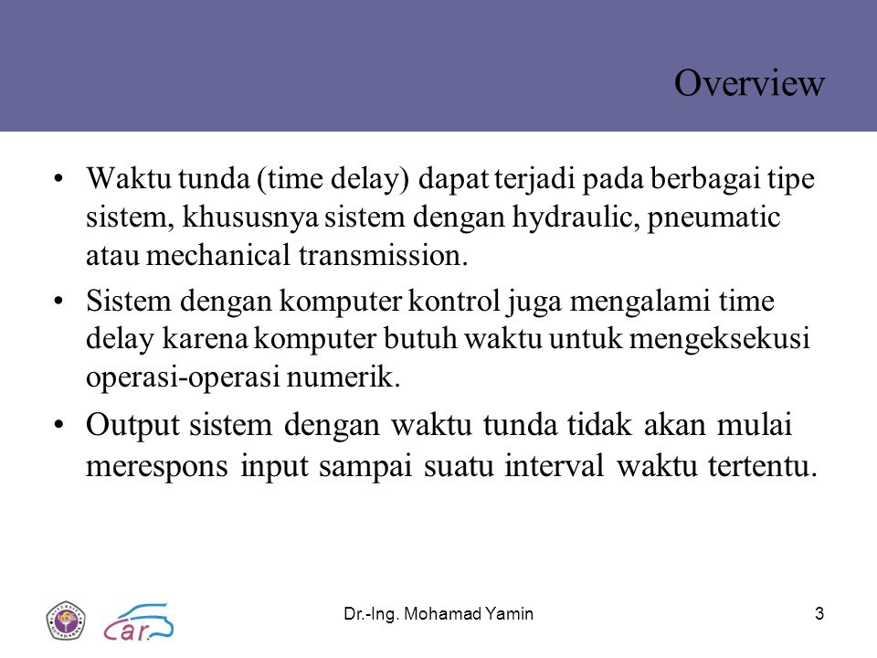 Overview Waktu tunda (time delay) dapat terjadi pada berbagai tipe sistem, khususnya sistem dengan hydraulic, pneumatic atau mechanical transmission.