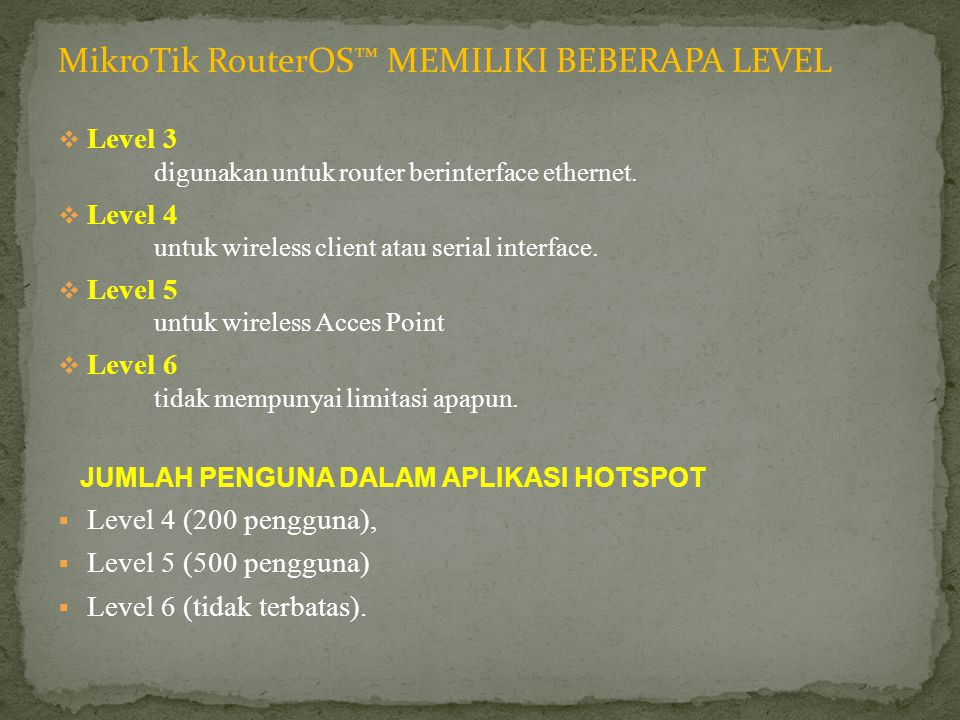 MikroTik RouterOS™ MEMILIKI BEBERAPA LEVEL