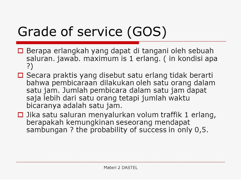 Grade of service (GOS) Berapa erlangkah yang dapat di tangani oleh sebuah saluran. jawab. maximum is 1 erlang. ( in kondisi apa )