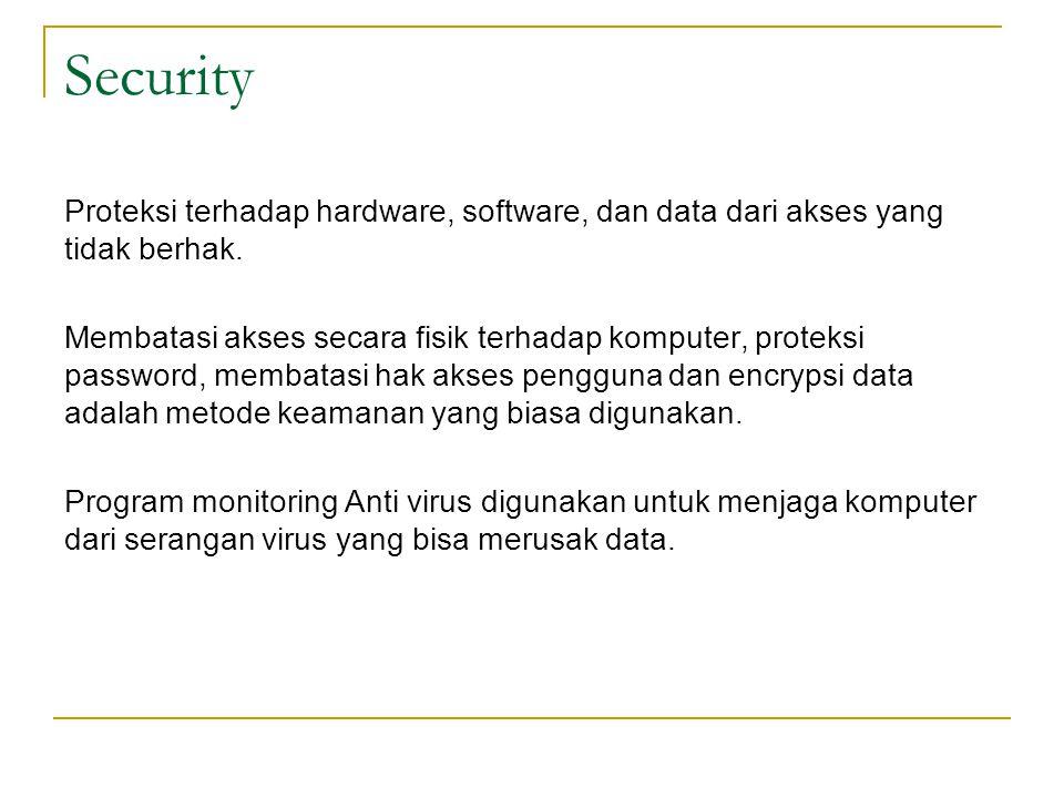Security Proteksi terhadap hardware, software, dan data dari akses yang tidak berhak.