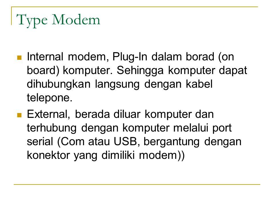 Type Modem Internal modem, Plug-In dalam borad (on board) komputer. Sehingga komputer dapat dihubungkan langsung dengan kabel telepone.