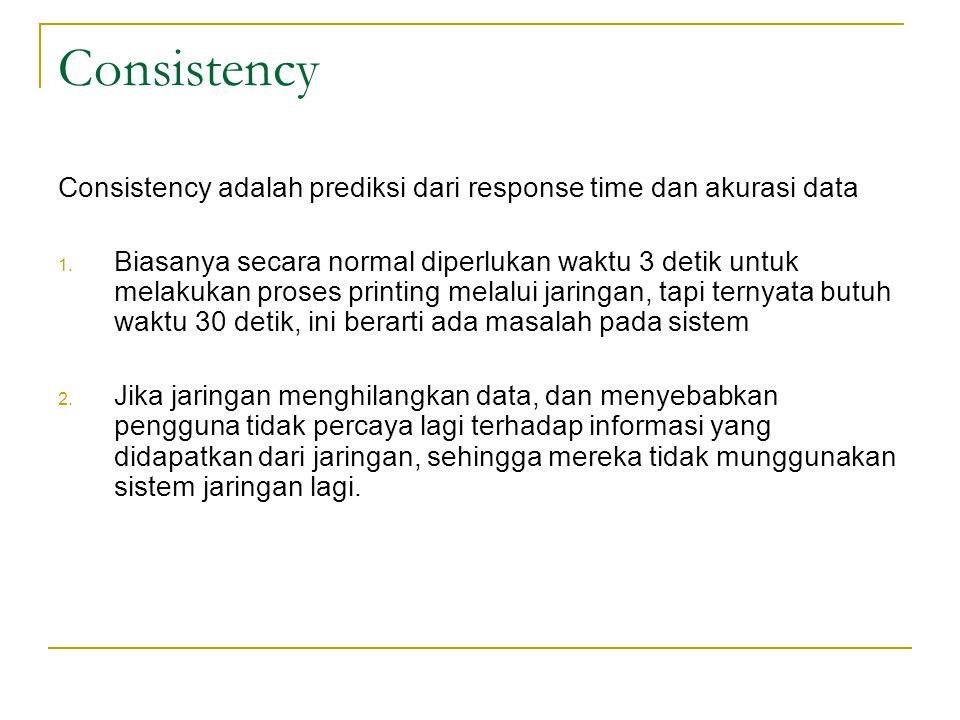 Consistency Consistency adalah prediksi dari response time dan akurasi data.