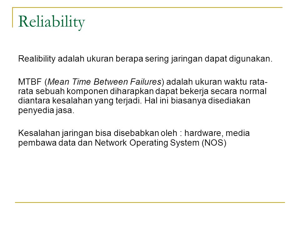 Reliability Realibility adalah ukuran berapa sering jaringan dapat digunakan.