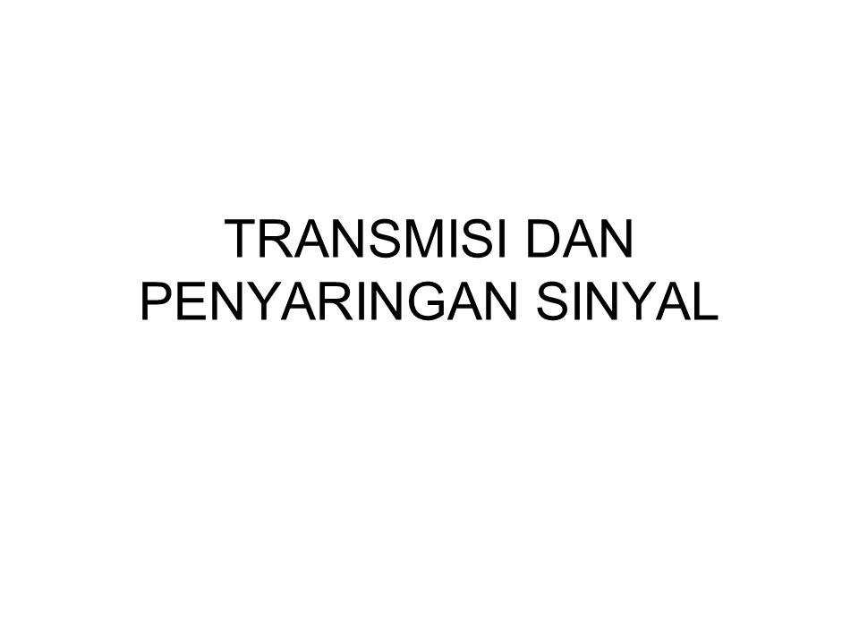 TRANSMISI DAN PENYARINGAN SINYAL