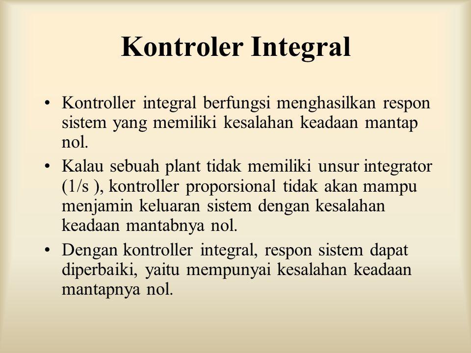 Kontroler Integral Kontroller integral berfungsi menghasilkan respon sistem yang memiliki kesalahan keadaan mantap nol.