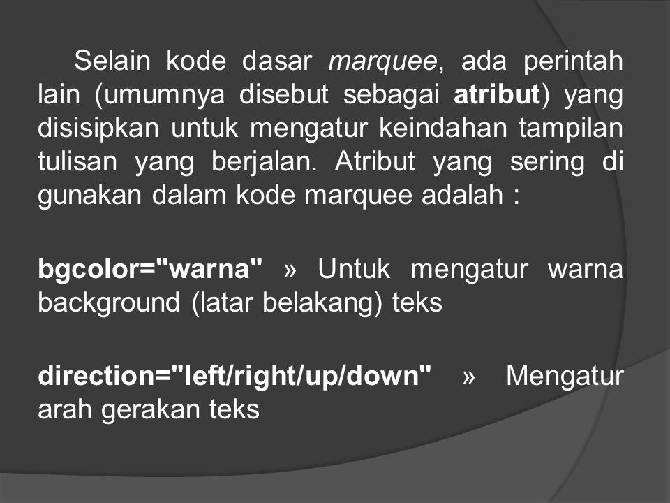 Selain kode dasar marquee, ada perintah lain (umumnya disebut sebagai atribut) yang disisipkan untuk mengatur keindahan tampilan tulisan yang berjalan.