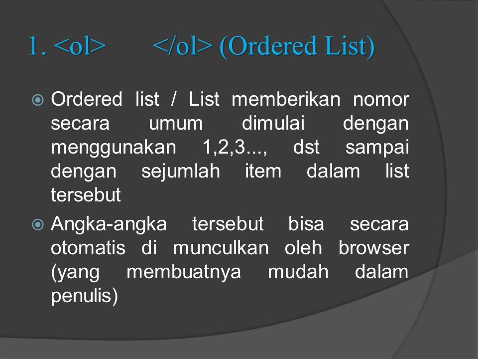 1. <ol> </ol> (Ordered List)