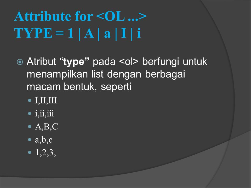 Attribute for <OL ...> TYPE = 1 | A | a | I | i