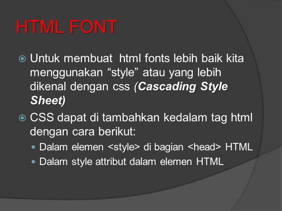 HTML FONT Untuk membuat html fonts lebih baik kita menggunakan style atau yang lebih dikenal dengan css (Cascading Style Sheet)