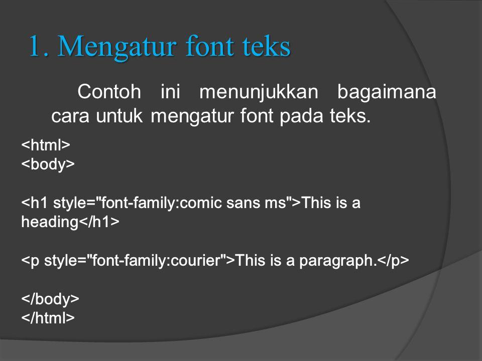 1. Mengatur font teks Contoh ini menunjukkan bagaimana cara untuk mengatur font pada teks. <html> <body>