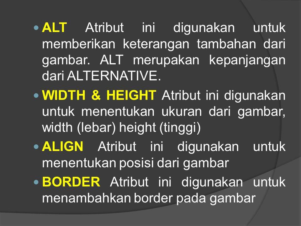 ALT Atribut ini digunakan untuk memberikan keterangan tambahan dari gambar. ALT merupakan kepanjangan dari ALTERNATIVE.