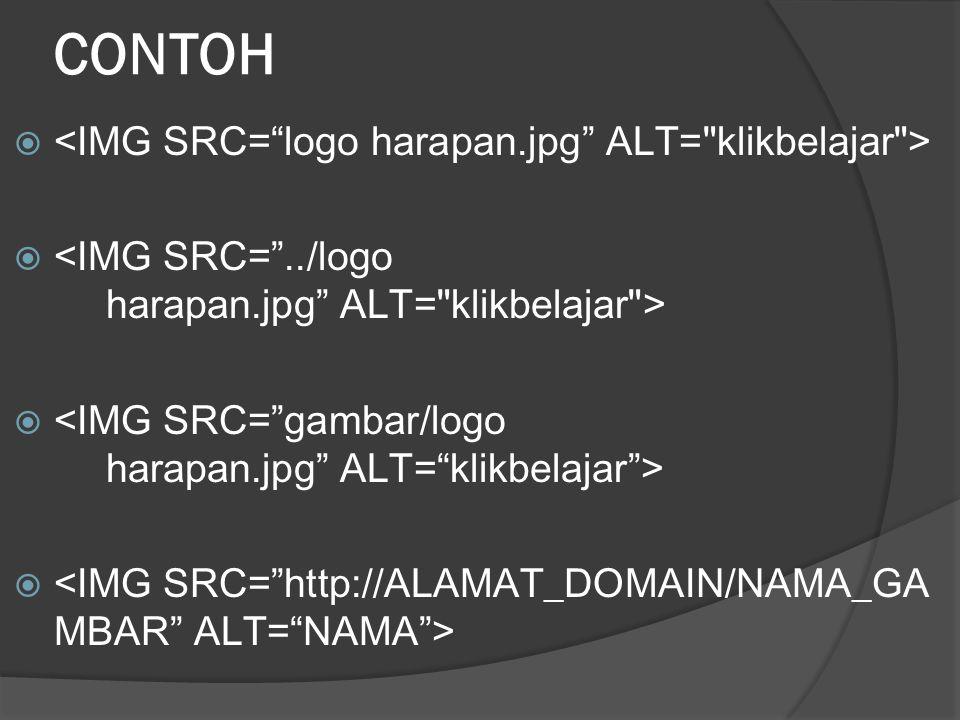 CONTOH <IMG SRC= logo harapan.jpg ALT= klikbelajar >