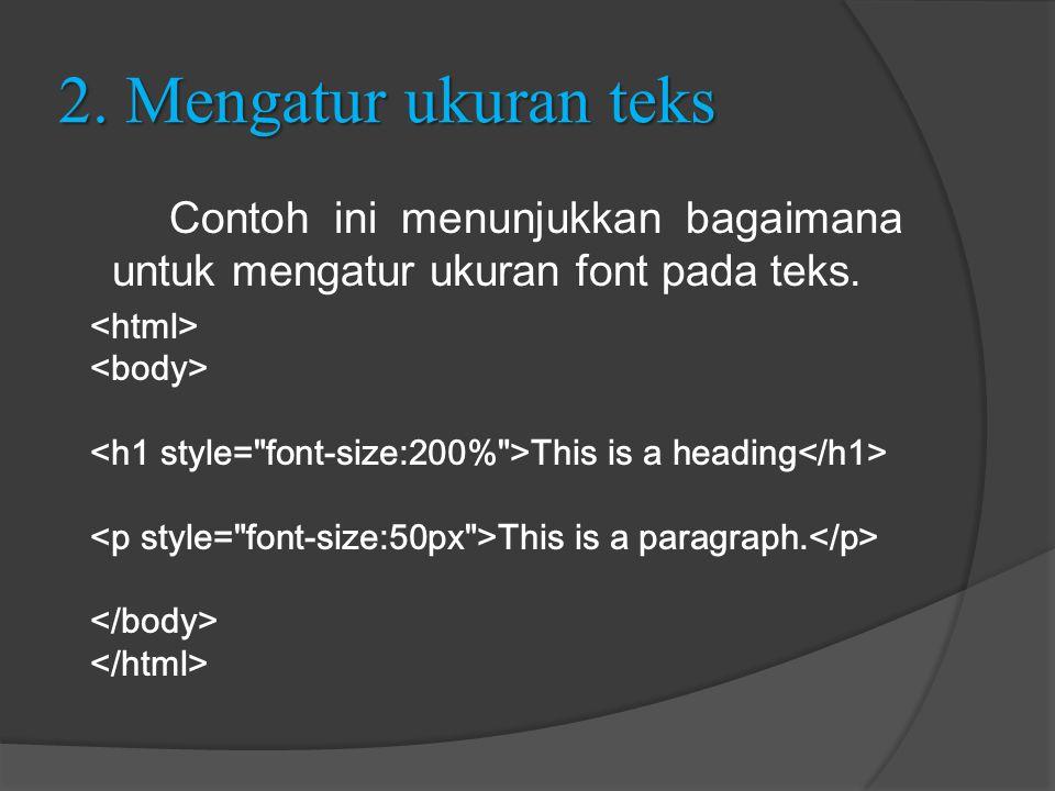 2. Mengatur ukuran teks Contoh ini menunjukkan bagaimana untuk mengatur ukuran font pada teks. <html>