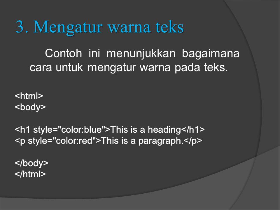 3. Mengatur warna teks Contoh ini menunjukkan bagaimana cara untuk mengatur warna pada teks. <html>