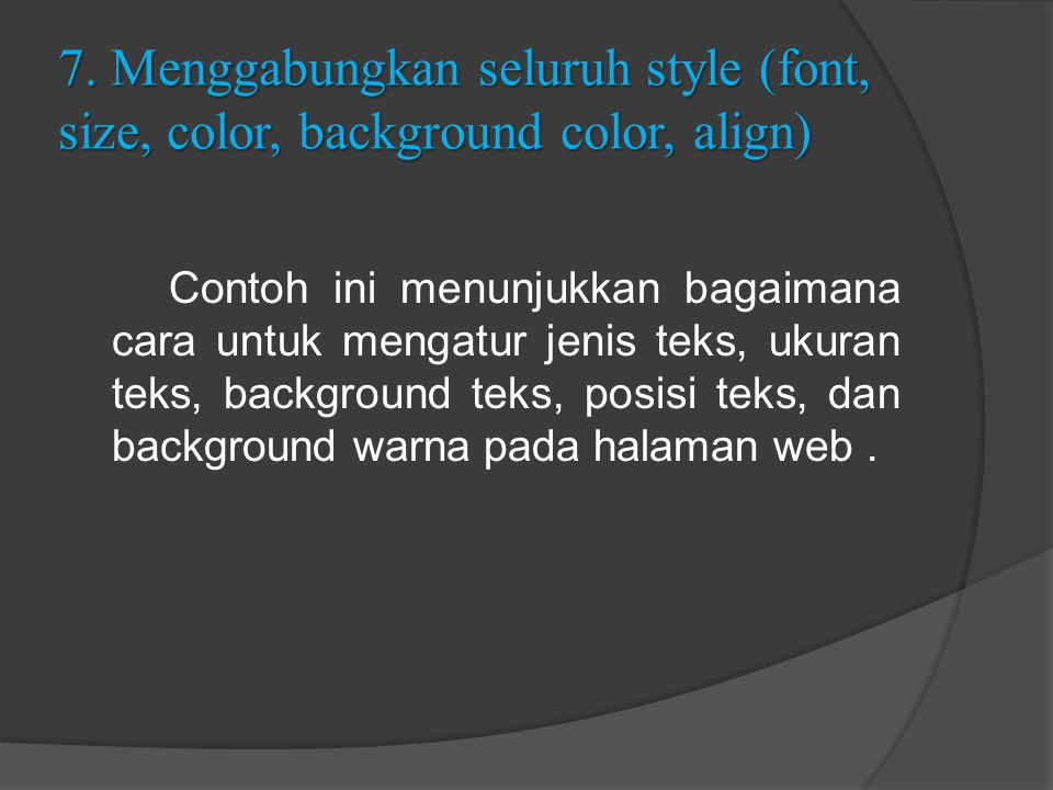 7. Menggabungkan seluruh style (font, size, color, background color, align)