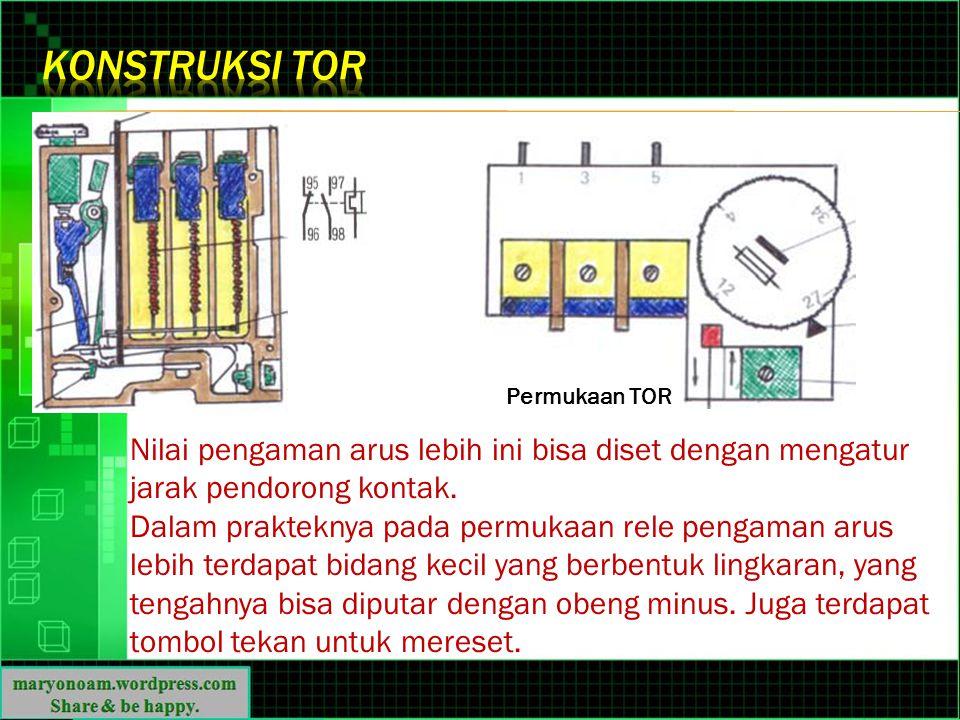 Konstruksi TOR Permukaan TOR. Nilai pengaman arus lebih ini bisa diset dengan mengatur jarak pendorong kontak.