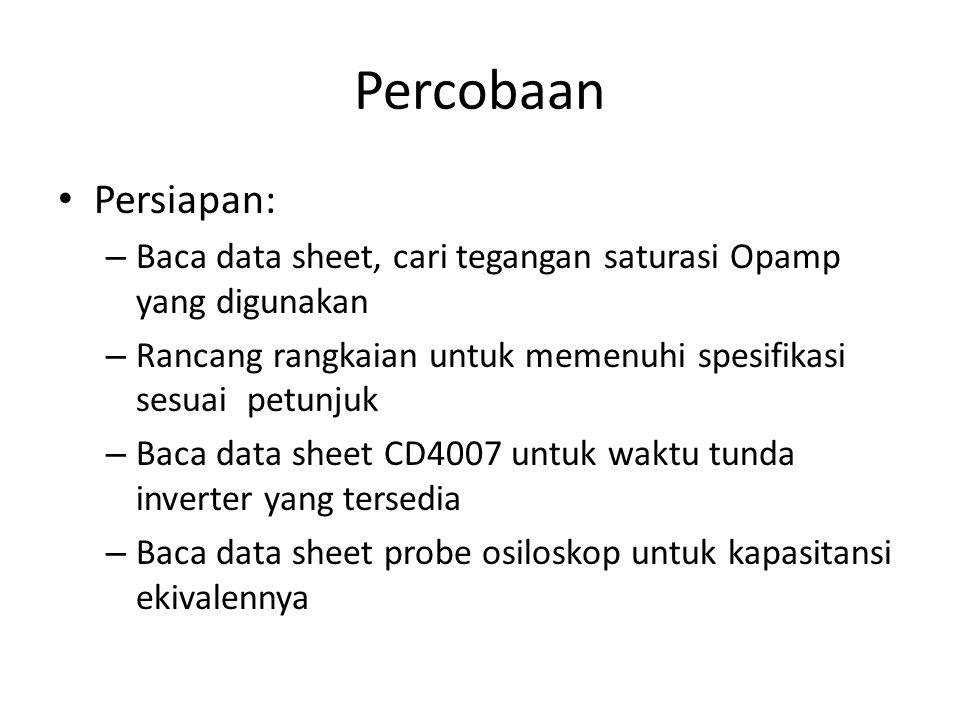 Percobaan Persiapan: Baca data sheet, cari tegangan saturasi Opamp yang digunakan. Rancang rangkaian untuk memenuhi spesifikasi sesuai petunjuk.