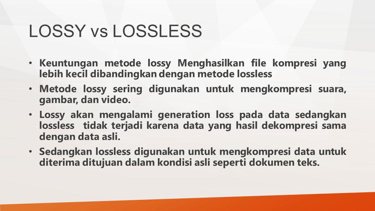 LOSSY vs LOSSLESS Keuntungan metode lossy Menghasilkan file kompresi yang lebih kecil dibandingkan dengan metode lossless.