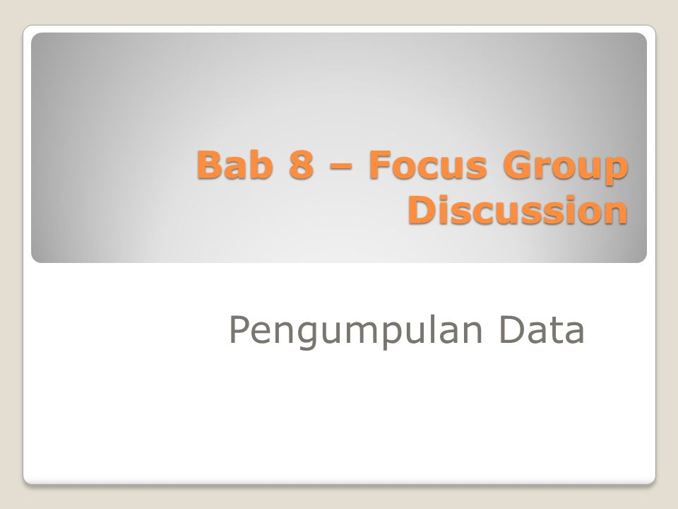 Bab 8 – Focus Group Discussion