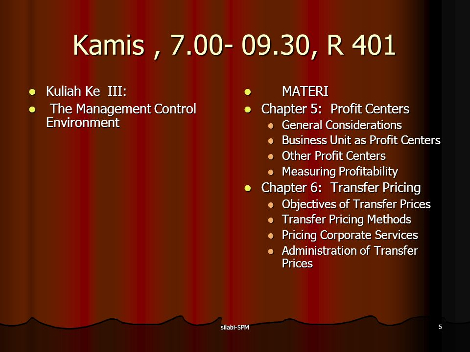 Kamis , 7.00- 09.30, R 401 Kuliah Ke III: The Management Control Environment. MATERI. Chapter 5: Profit Centers.