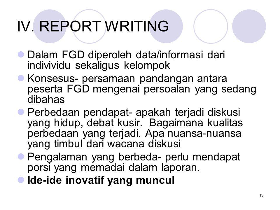 IV. REPORT WRITING Dalam FGD diperoleh data/informasi dari indivividu sekaligus kelompok.