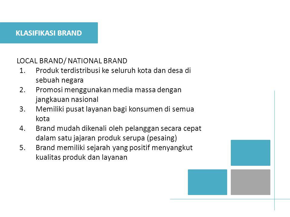 KLASIFIKASI BRAND LOCAL BRAND/ NATIONAL BRAND. Produk terdistribusi ke seluruh kota dan desa di sebuah negara.