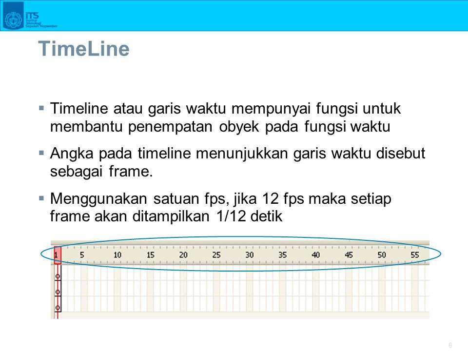 TimeLine Timeline atau garis waktu mempunyai fungsi untuk membantu penempatan obyek pada fungsi waktu.