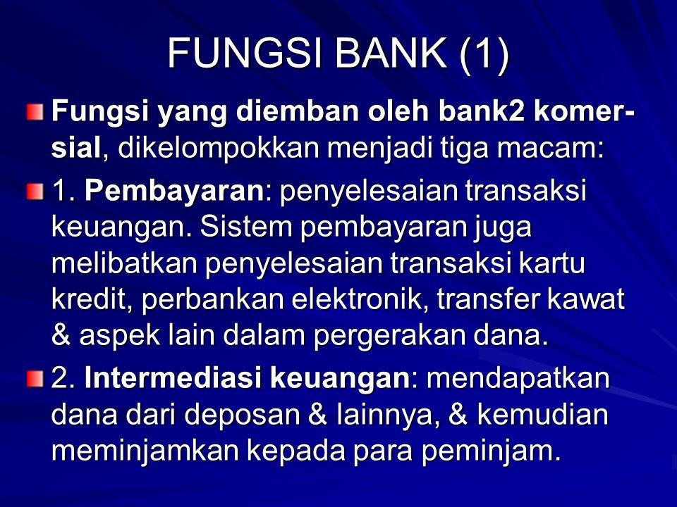 FUNGSI BANK (1) Fungsi yang diemban oleh bank2 komer-sial, dikelompokkan menjadi tiga macam: