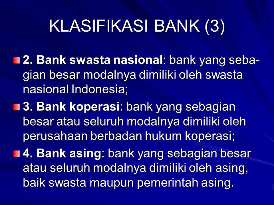 KLASIFIKASI BANK (3) 2. Bank swasta nasional: bank yang seba-gian besar modalnya dimiliki oleh swasta nasional Indonesia;