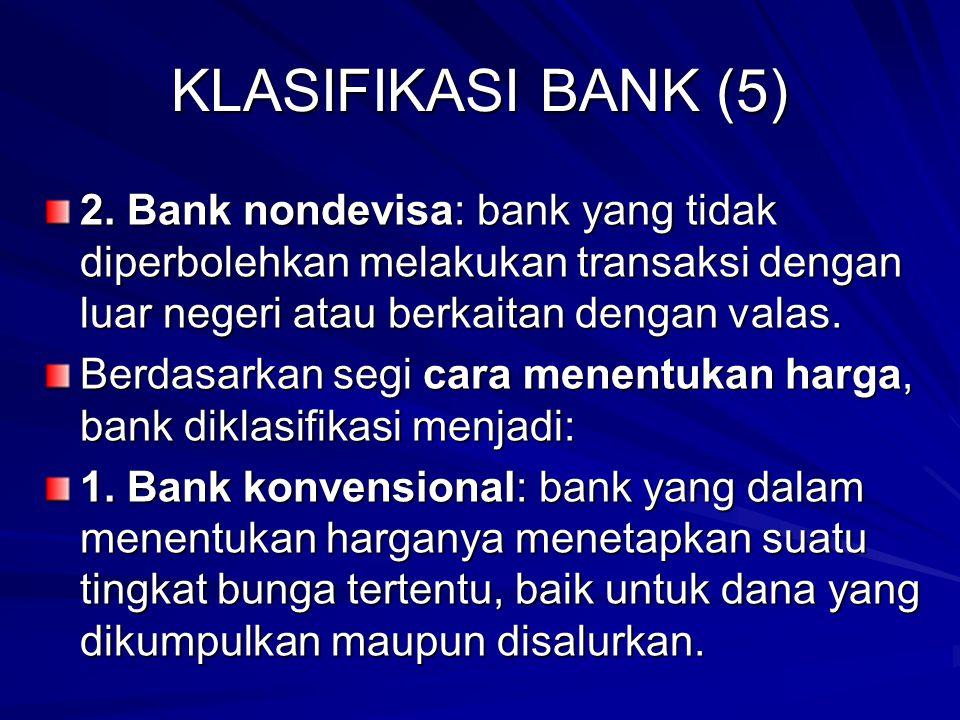 KLASIFIKASI BANK (5) 2. Bank nondevisa: bank yang tidak diperbolehkan melakukan transaksi dengan luar negeri atau berkaitan dengan valas.
