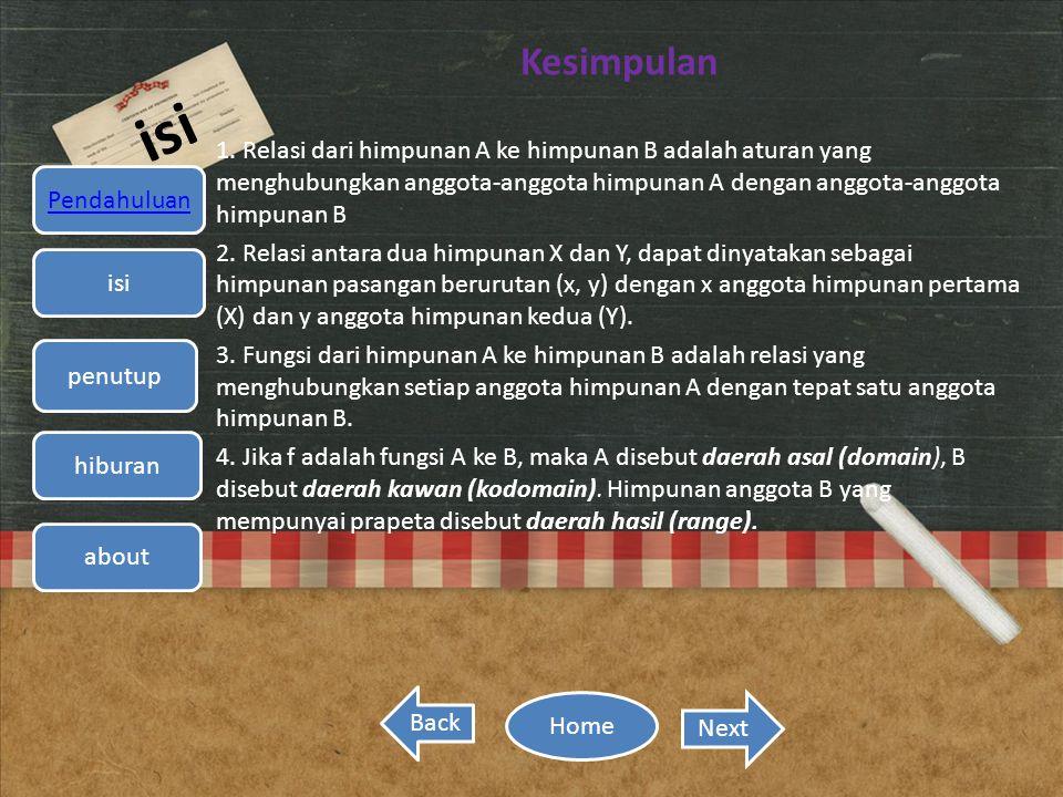 Kesimpulan 1. Relasi dari himpunan A ke himpunan B adalah aturan yang menghubungkan anggota-anggota himpunan A dengan anggota-anggota himpunan B.