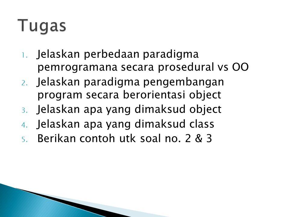 Tugas Jelaskan perbedaan paradigma pemrogramana secara prosedural vs OO. Jelaskan paradigma pengembangan program secara berorientasi object.
