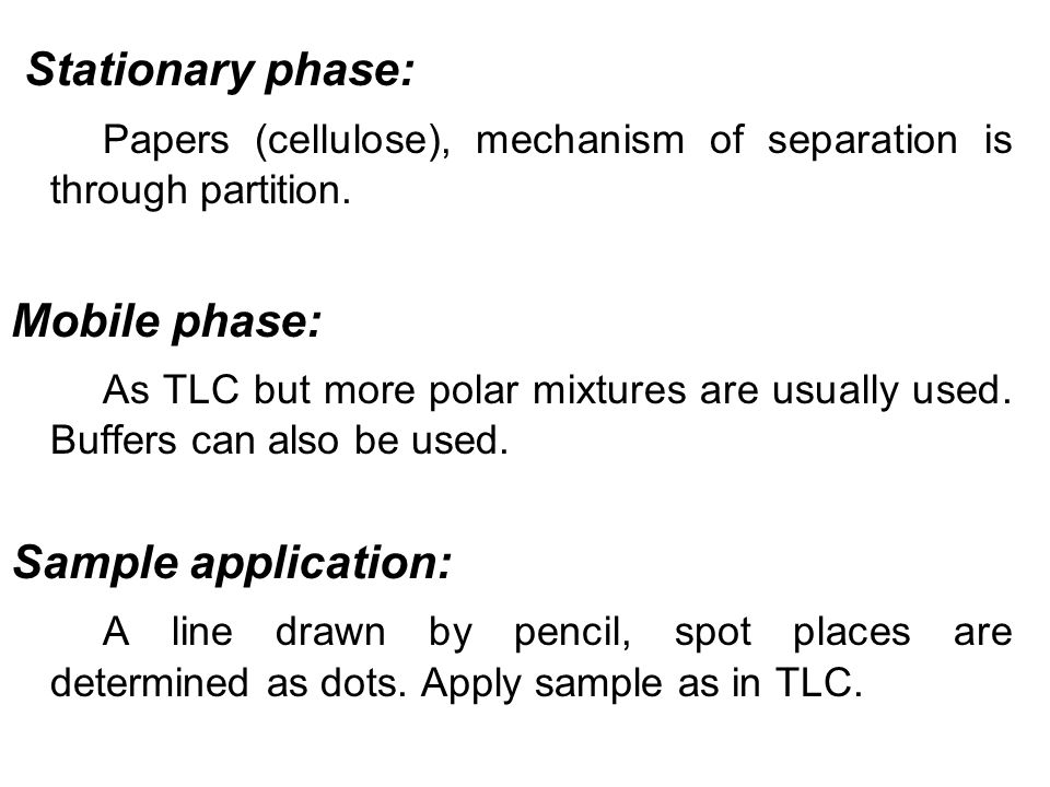 Stationary phase: Papers (cellulose), mechanism of separation is through partition. Mobile phase: