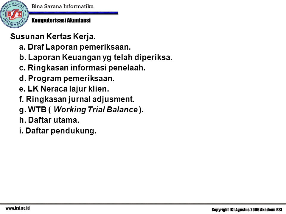 Susunan Kertas Kerja. a. Draf Laporan pemeriksaan. b. Laporan Keuangan yg telah diperiksa. c. Ringkasan informasi penelaah.